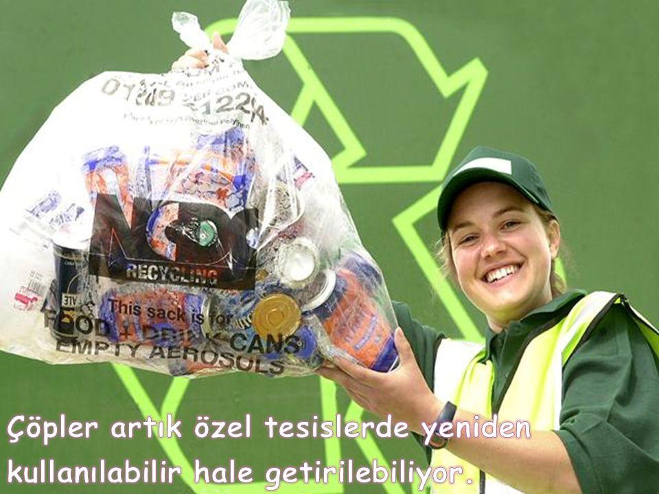 Çöpler artık özel tesislerde yeniden kullanılabilir hale getirilebiliyor.