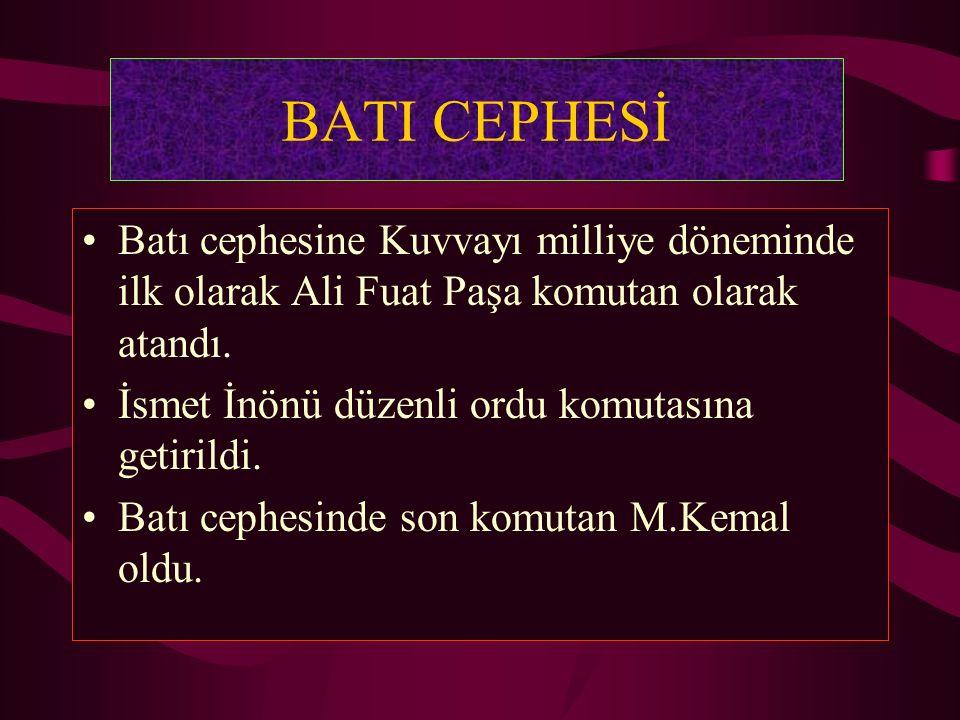 BATI CEPHESİ Batı cephesine Kuvvayı milliye döneminde ilk olarak Ali Fuat Paşa komutan olarak atandı.