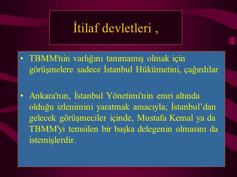 İtilaf devletleri , TBMM nin varlığını tanımamış olmak için görüşmelere sadece İstanbul Hükümetini, çağırdılar.