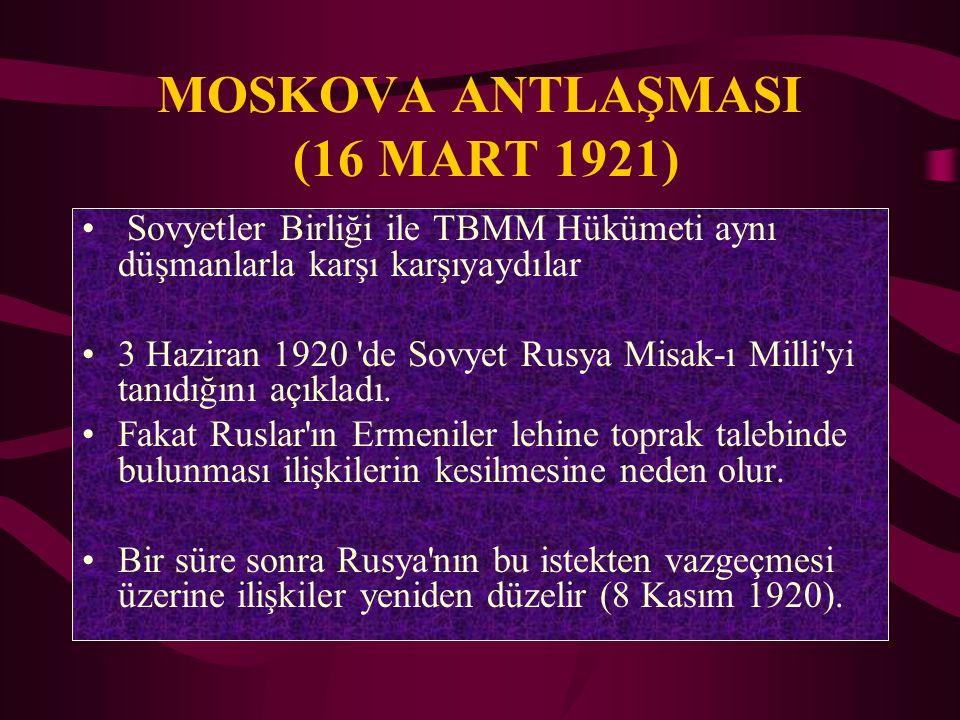MOSKOVA ANTLAŞMASI (16 MART 1921)