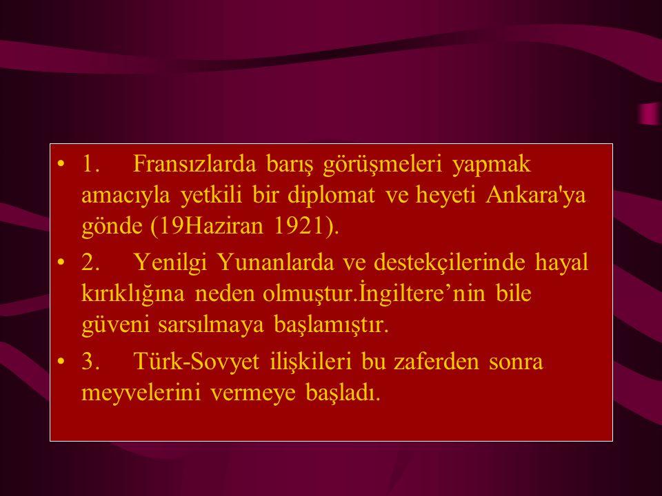 1. Fransızlarda barış görüşmeleri yapmak amacıyla yetkili bir diplomat ve heyeti Ankara ya gönde (19Haziran 1921).