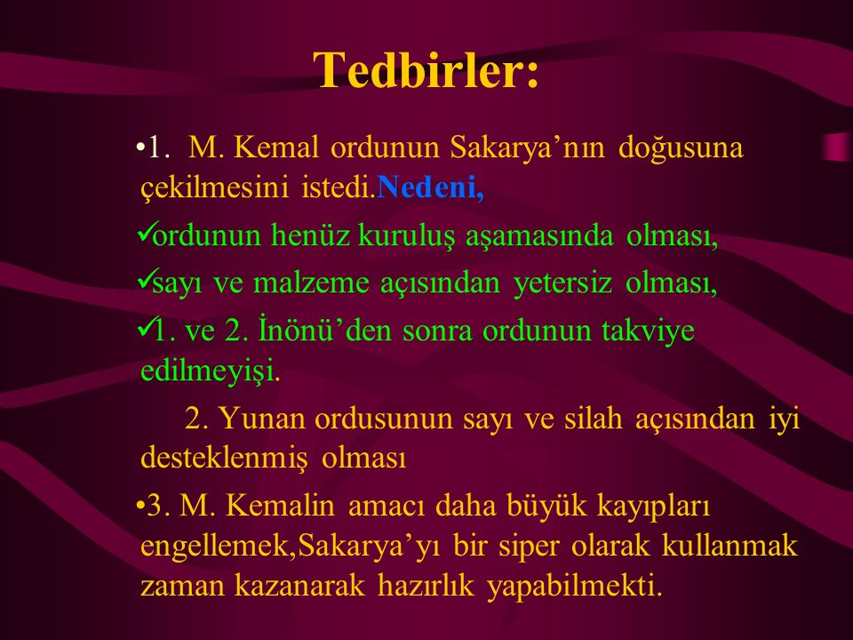 Tedbirler: 1. M. Kemal ordunun Sakarya'nın doğusuna çekilmesini istedi.Nedeni, ordunun henüz kuruluş aşamasında olması,