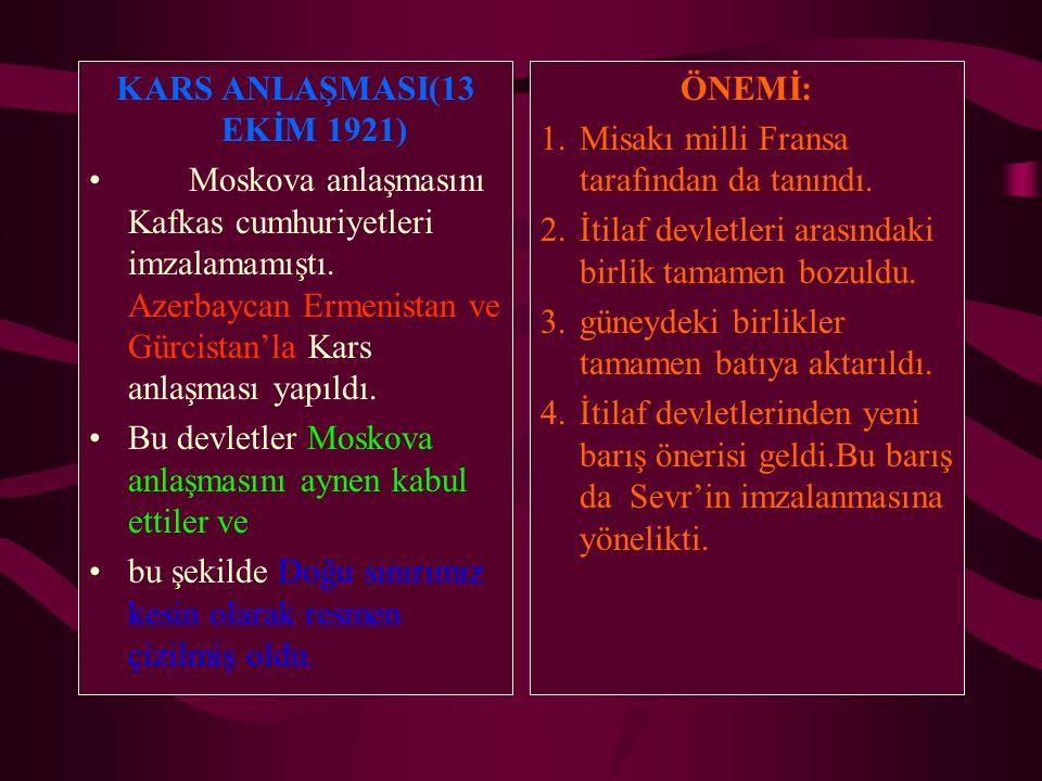 KARS ANLAŞMASI(13 EKİM 1921) Moskova anlaşmasını Kafkas cumhuriyetleri imzalamamıştı. Azerbaycan Ermenistan ve Gürcistan'la Kars anlaşması yapıldı.