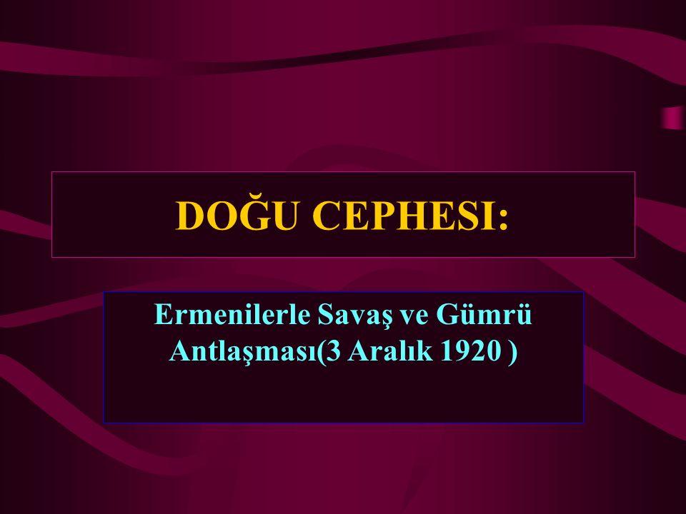 Ermenilerle Savaş ve Gümrü Antlaşması(3 Aralık 1920 )