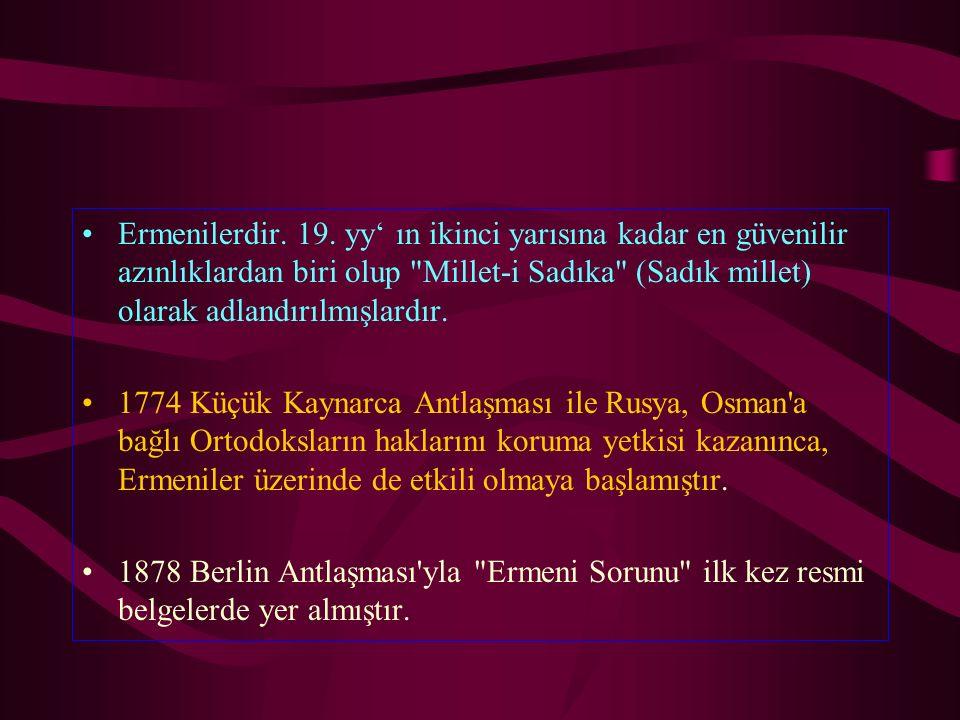 Ermenilerdir. 19. yy' ın ikinci yarısına kadar en güvenilir azınlıklardan biri olup Millet-i Sadıka (Sadık millet) olarak adlandırılmışlardır.