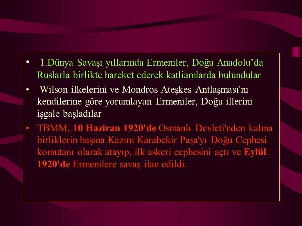 1.Dünya Savaşı yıllarında Ermeniler, Doğu Anadolu'da Ruslarla birlikte hareket ederek katliamlarda bulundular