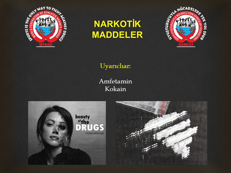 NARKOTİK MADDELER Uyarıclıar: Amfetamin Kokain