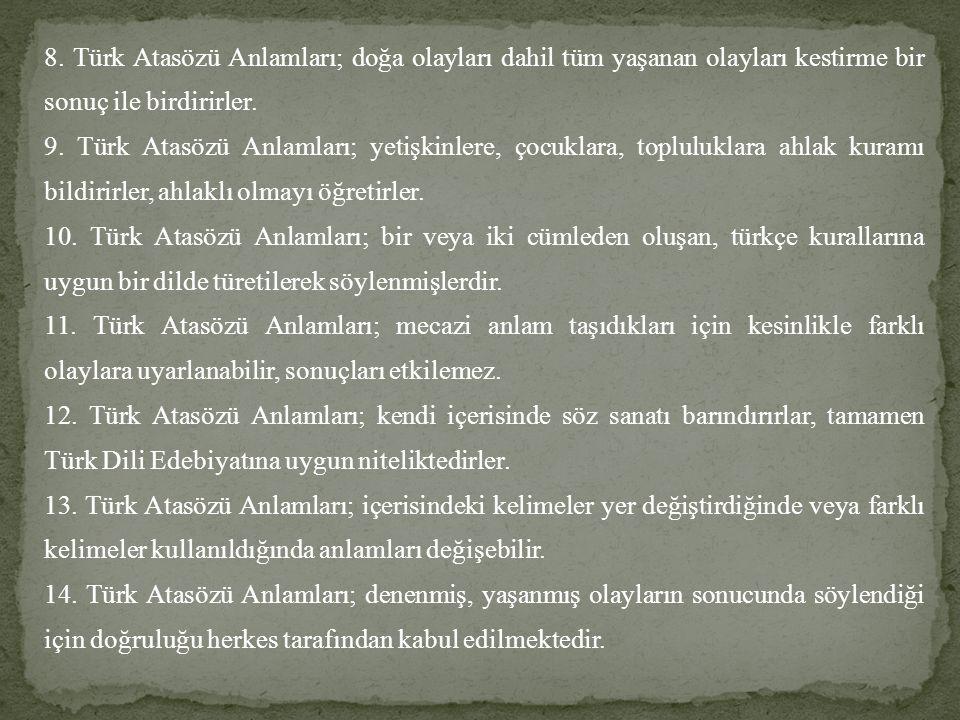 8. Türk Atasözü Anlamları; doğa olayları dahil tüm yaşanan olayları kestirme bir sonuç ile birdirirler.