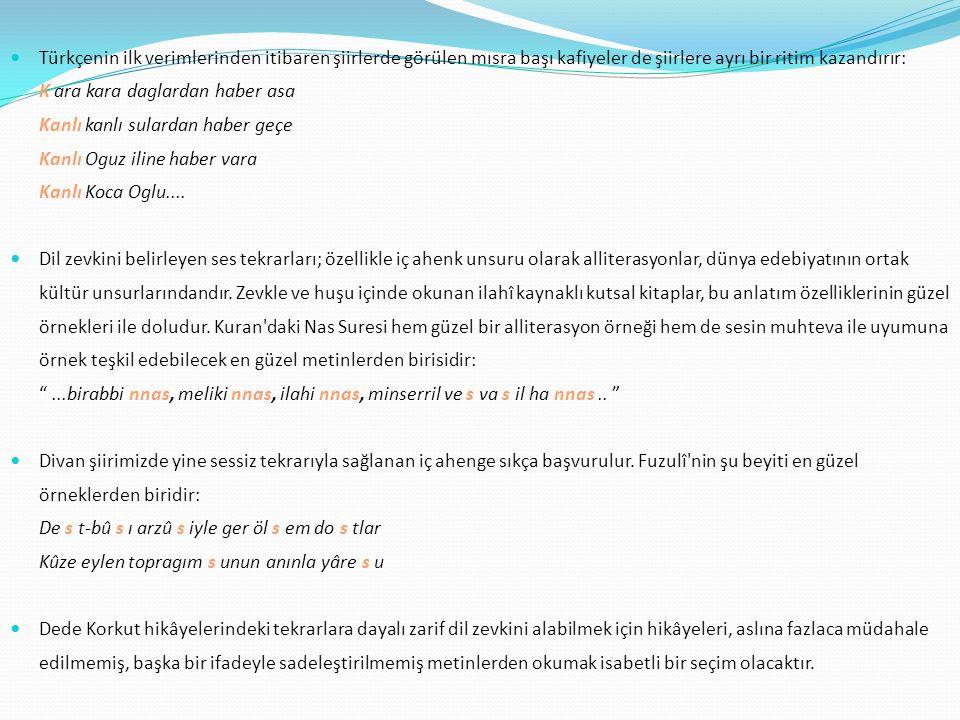 Türkçenin ilk verimlerinden itibaren şiirlerde görülen mısra başı kafiyeler de şiirlere ayrı bir ritim kazandırır: