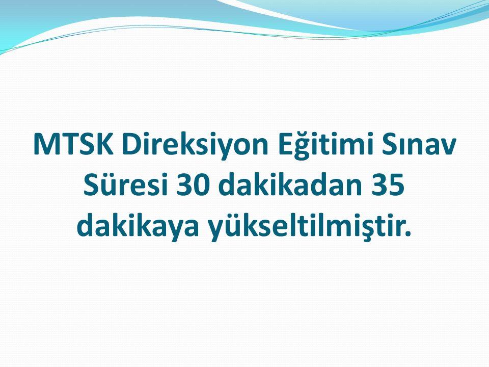 MTSK Direksiyon Eğitimi Sınav Süresi 30 dakikadan 35 dakikaya yükseltilmiştir.