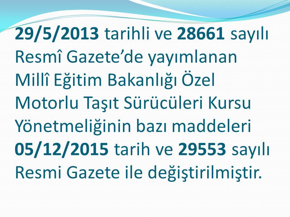 29/5/2013 tarihli ve 28661 sayılı Resmî Gazete'de yayımlanan Millî Eğitim Bakanlığı Özel Motorlu Taşıt Sürücüleri Kursu Yönetmeliğinin bazı maddeleri 05/12/2015 tarih ve 29553 sayılı Resmi Gazete ile değiştirilmiştir.