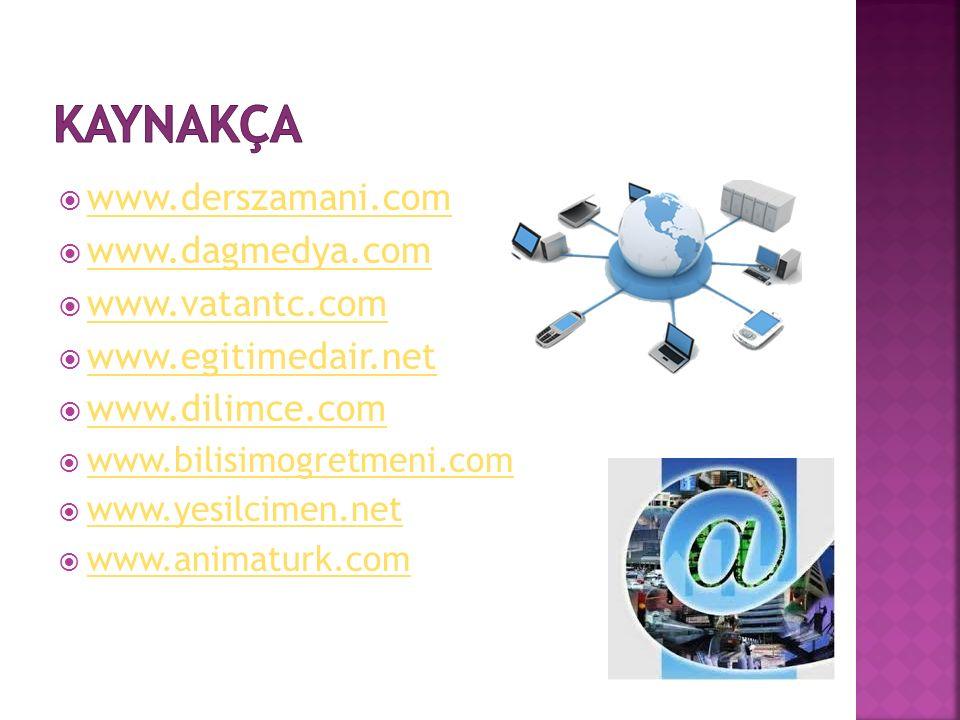 Kaynakça www.derszamani.com www.dagmedya.com www.vatantc.com