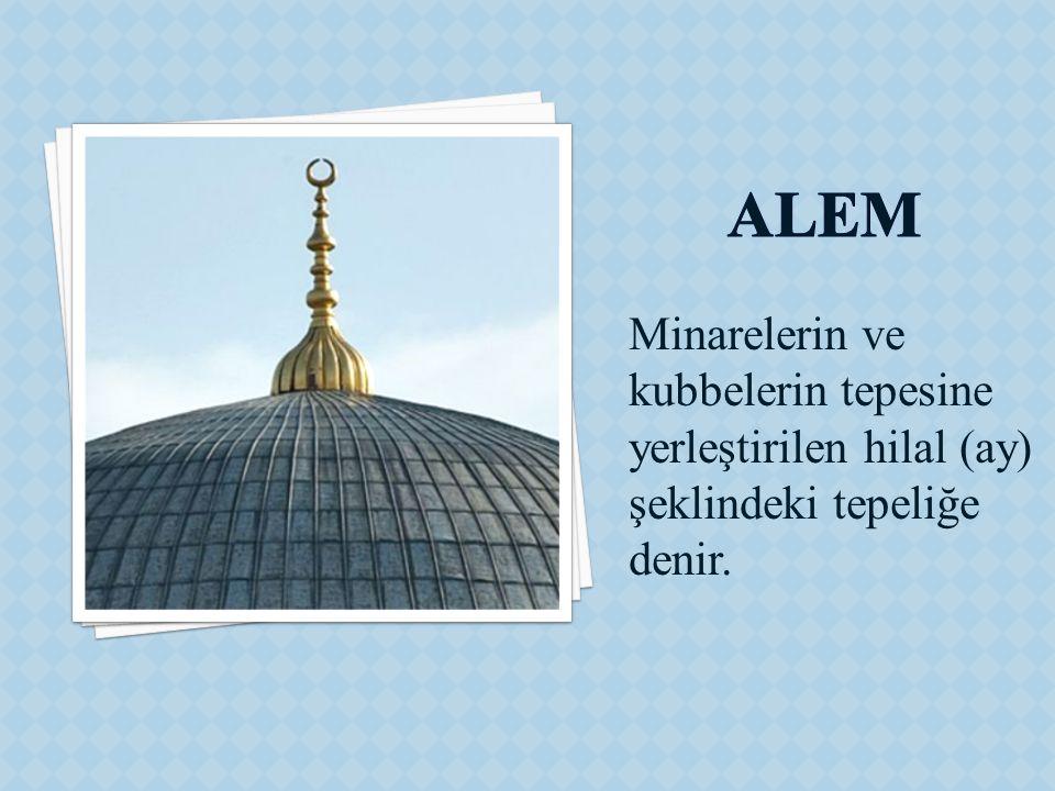 Alem Minarelerin ve kubbelerin tepesine yerleştirilen hilal (ay) şeklindeki tepeliğe denir.
