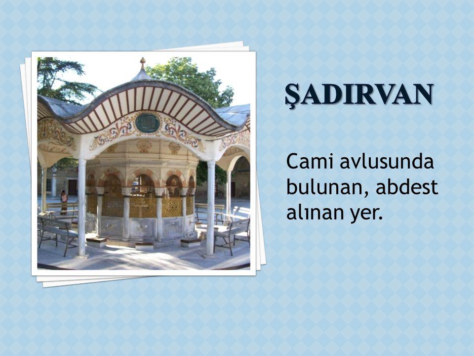ŞADIRVAN Cami avlusunda bulunan, abdest alınan yer.