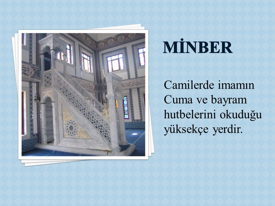 MİNBER Camilerde imamın Cuma ve bayram hutbelerini okuduğu yüksekçe yerdir.