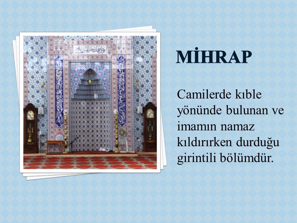 MİHRAP Camilerde kıble yönünde bulunan ve imamın namaz kıldırırken durduğu girintili bölümdür.