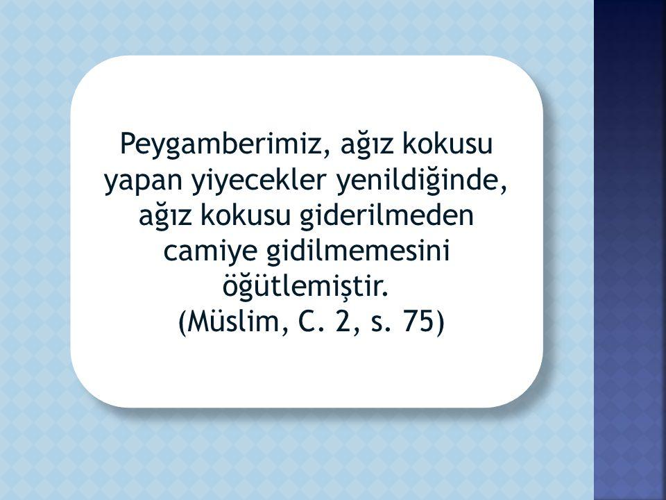 Peygamberimiz, ağız kokusu yapan yiyecekler yenildiğinde, ağız kokusu giderilmeden camiye gidilmemesini öğütlemiştir.
