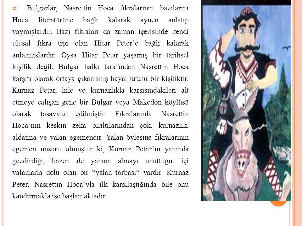 Bulgarlar, Nasrettin Hoca fıkralarının bazılarını Hoca literatürüne bağlı kalarak aynen anlatıp yaymışlardır.