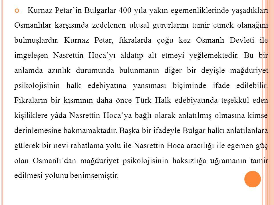 Kurnaz Petar'in Bulgarlar 400 yıla yakın egemenliklerinde yaşadıkları Osmanlılar karşısında zedelenen ulusal gururlarını tamir etmek olanağını bulmuşlardır.