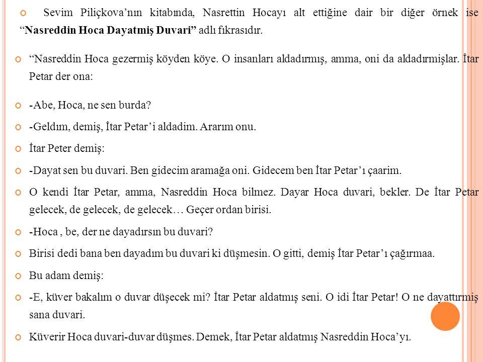 Sevim Piliçkova'nın kitabında, Nasrettin Hocayı alt ettiğine dair bir diğer örnek ise Nasreddin Hoca Dayatmiş Duvari adlı fıkrasıdır.