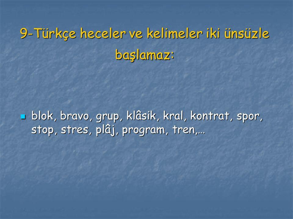 9-Türkçe heceler ve kelimeler iki ünsüzle başlamaz: