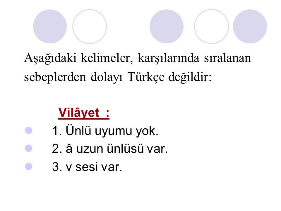 Aşağıdaki kelimeler, karşılarında sıralanan sebeplerden dolayı Türkçe değildir:
