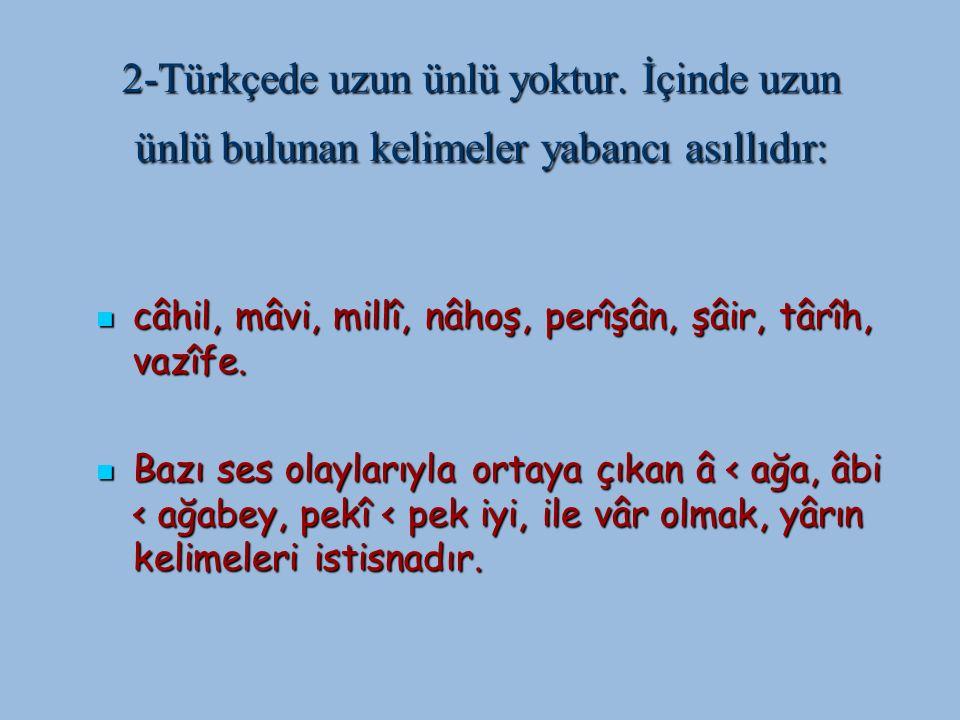 2-Türkçede uzun ünlü yoktur