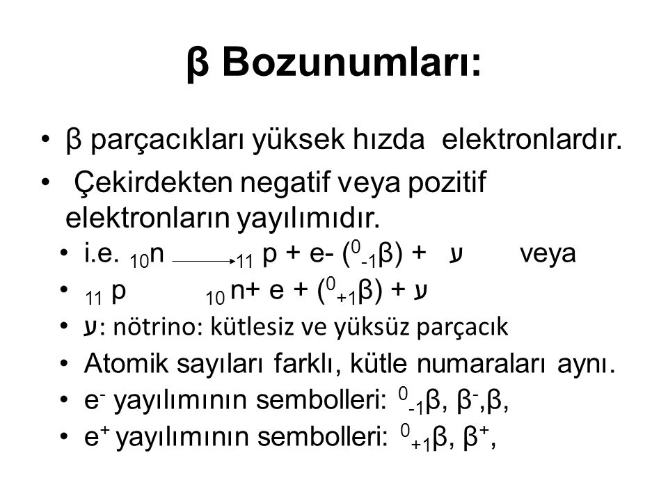 β Bozunumları: β parçacıkları yüksek hızda elektronlardır.