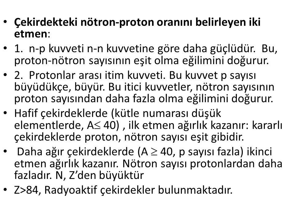Çekirdekteki nötron-proton oranını belirleyen iki etmen: