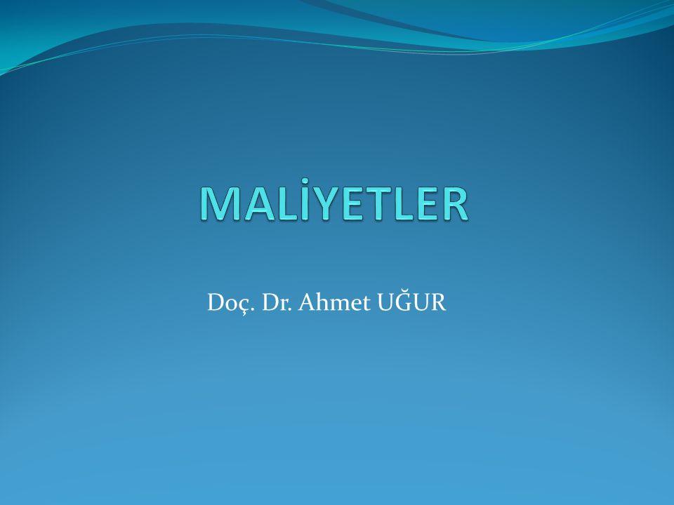 MALİYETLER Doç. Dr. Ahmet UĞUR
