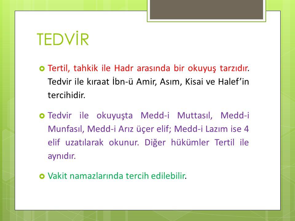 TEDVİR Tertil, tahkik ile Hadr arasında bir okuyuş tarzıdır. Tedvir ile kıraat İbn-ü Amir, Asım, Kisai ve Halef'in tercihidir.