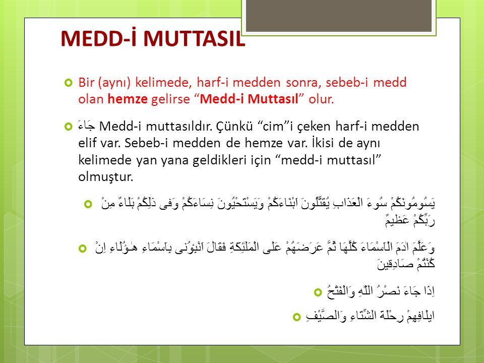 MEDD-İ MUTTASIL Bir (aynı) kelimede, harf-i medden sonra, sebeb-i medd olan hemze gelirse Medd-i Muttasıl olur.