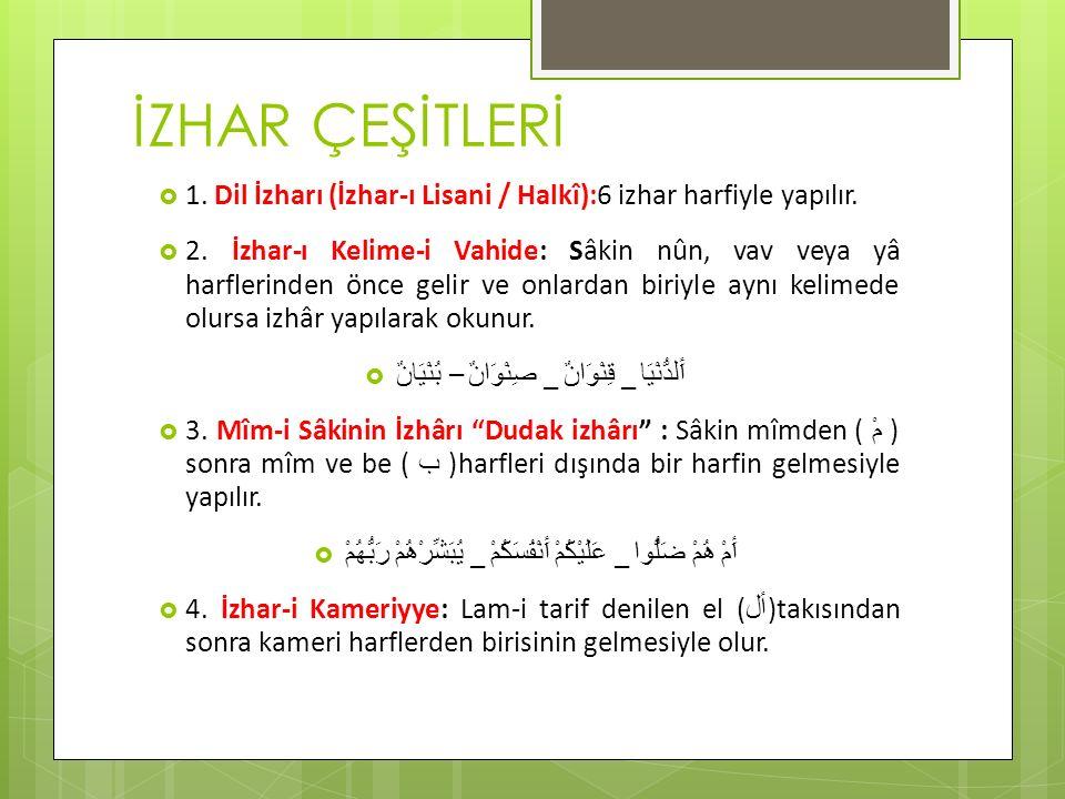 İZHAR ÇEŞİTLERİ 1. Dil İzharı (İzhar-ı Lisani / Halkî):6 izhar harfiyle yapılır.