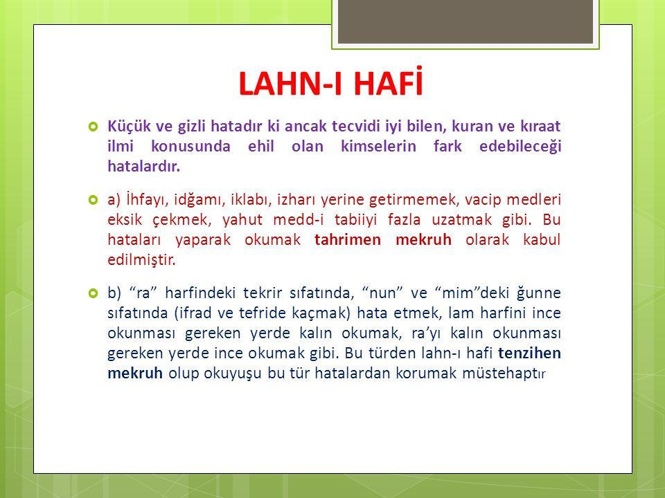 LAHN-I HAFİ Küçük ve gizli hatadır ki ancak tecvidi iyi bilen, kuran ve kıraat ilmi konusunda ehil olan kimselerin fark edebileceği hatalardır.