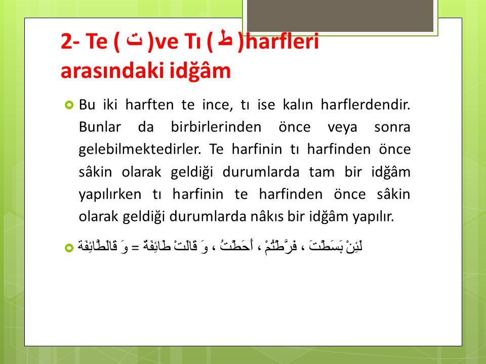 2- Te ( ت )ve Tı ( ط )harfleri arasındaki idğâm