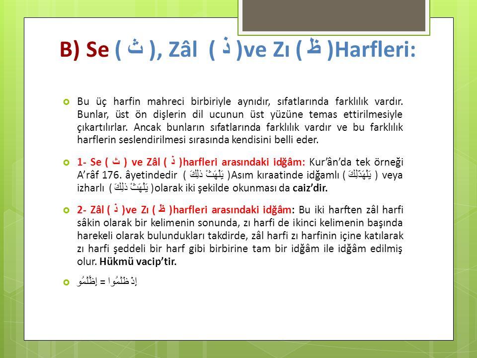 B) Se ( ث ), Zâl ( ذ ) ve Zı ( ظ )Harfleri: