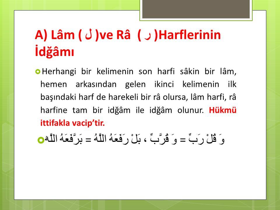 A) Lâm ( ل )ve Râ ( ر ) Harflerinin İdğâmı