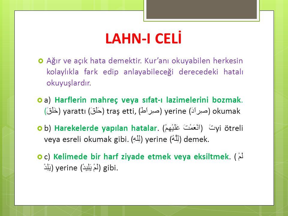 LAHN-I CELİ Ağır ve açık hata demektir. Kur'anı okuyabilen herkesin kolaylıkla fark edip anlayabileceği derecedeki hatalı okuyuşlardır.