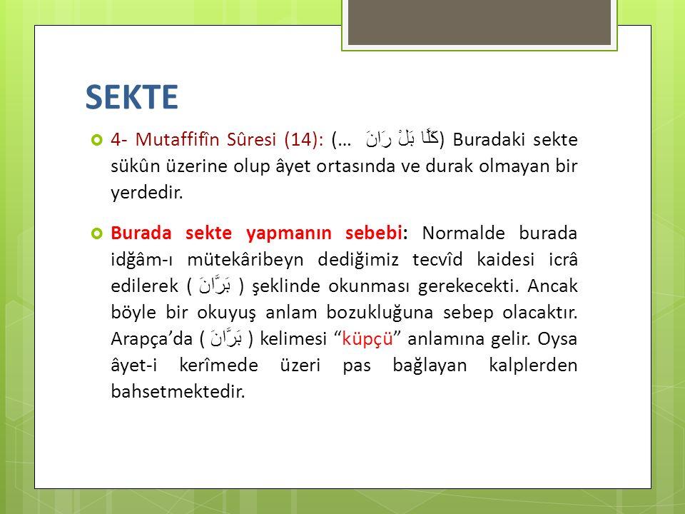 SEKTE 4- Mutaffifîn Sûresi (14): (… كَلَّا بَلْ رَانَ ) Buradaki sekte sükûn üzerine olup âyet ortasında ve durak olmayan bir yerdedir.