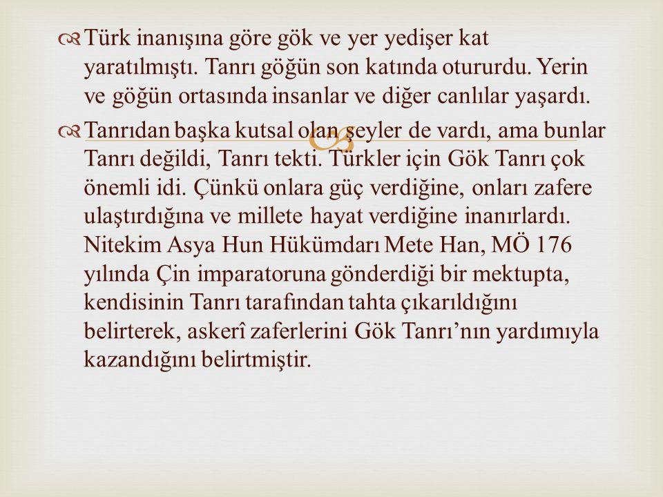 Türk inanışına göre gök ve yer yedişer kat yaratılmıştı