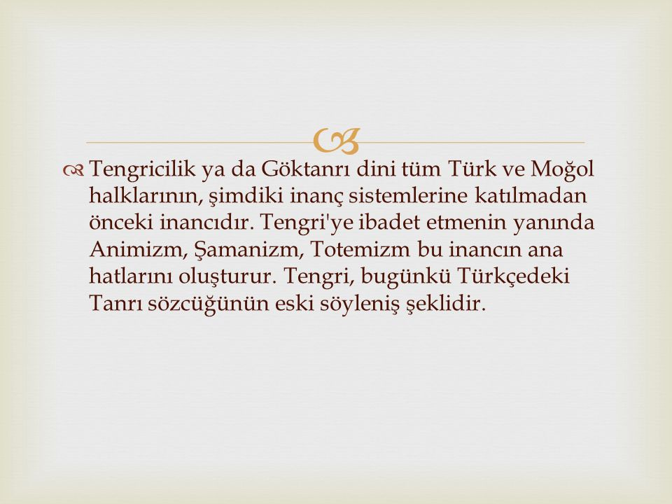 Tengricilik ya da Göktanrı dini tüm Türk ve Moğol halklarının, şimdiki inanç sistemlerine katılmadan önceki inancıdır.