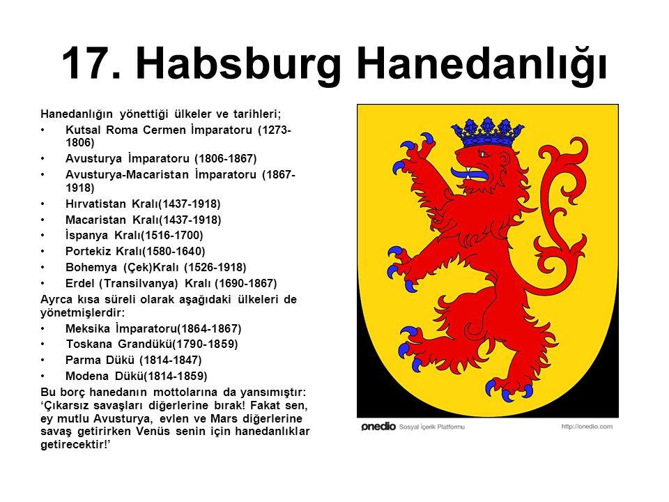 17. Habsburg Hanedanlığı Hanedanlığın yönettiği ülkeler ve tarihleri;