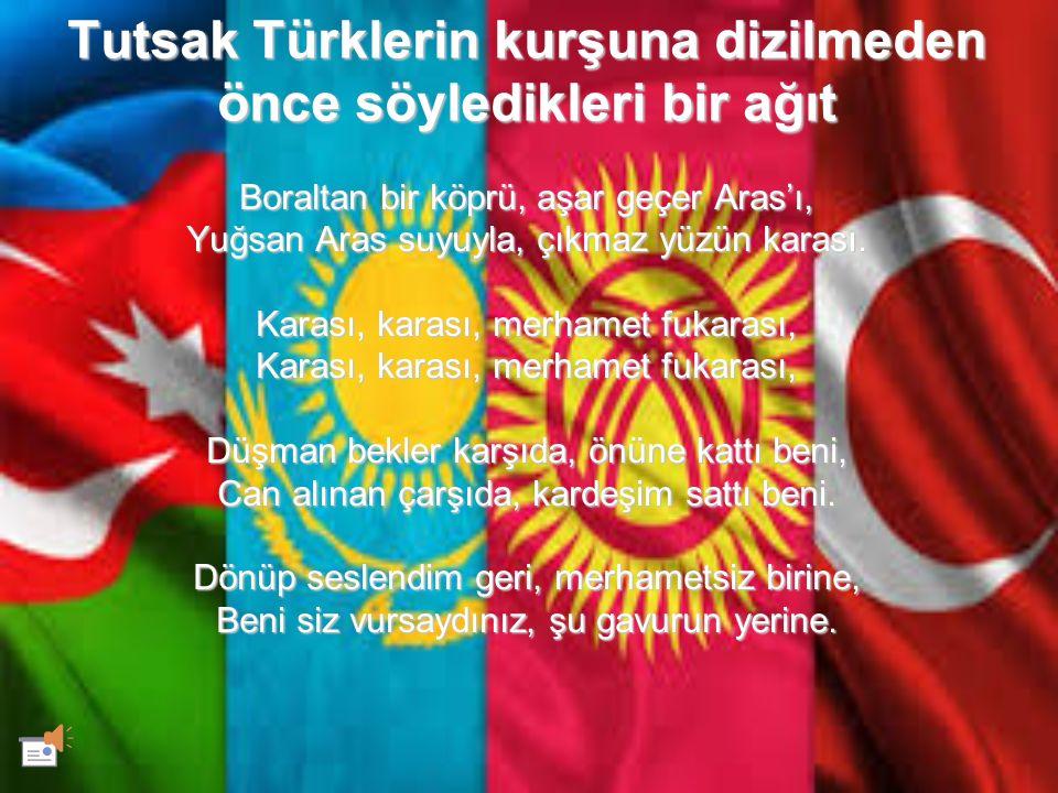 Tutsak Türklerin kurşuna dizilmeden önce söyledikleri bir ağıt