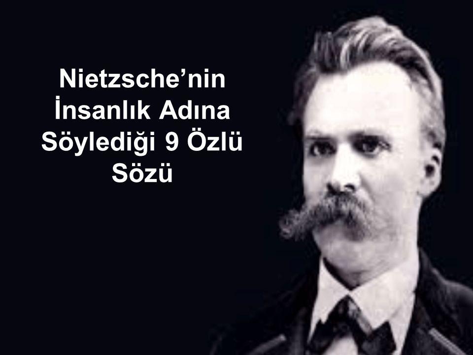 Nietzsche'nin İnsanlık Adına Söylediği 9 Özlü Sözü