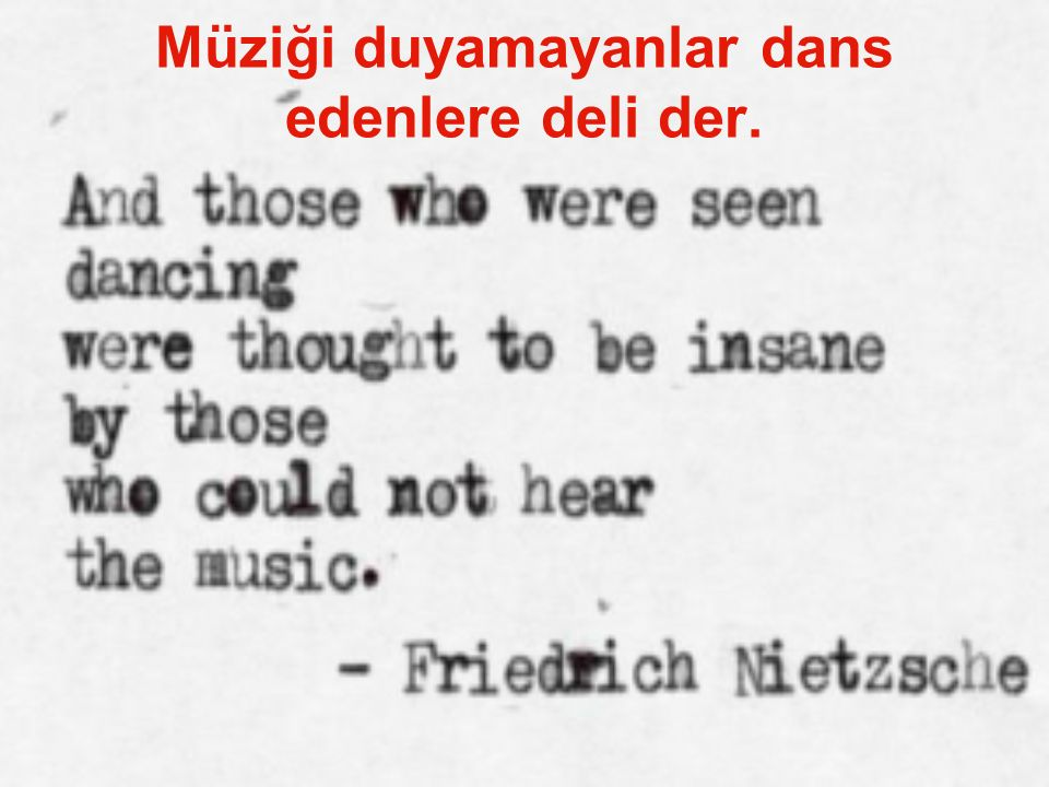 Müziği duyamayanlar dans edenlere deli der.