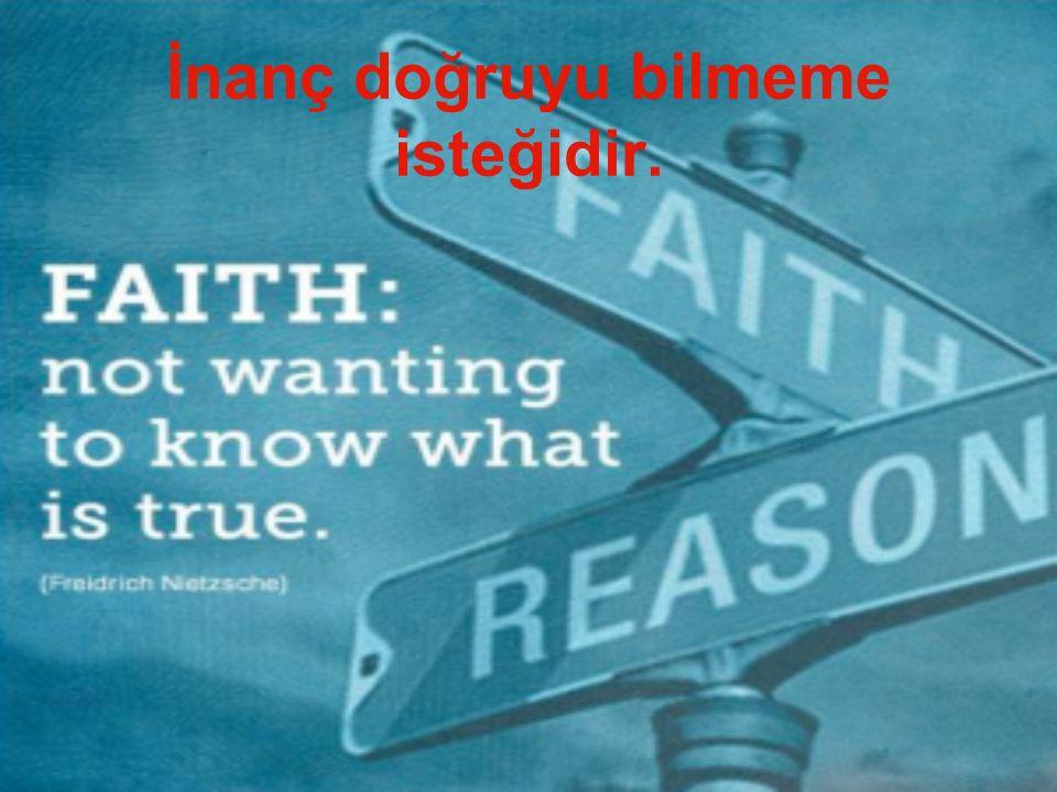 İnanç doğruyu bilmeme isteğidir.