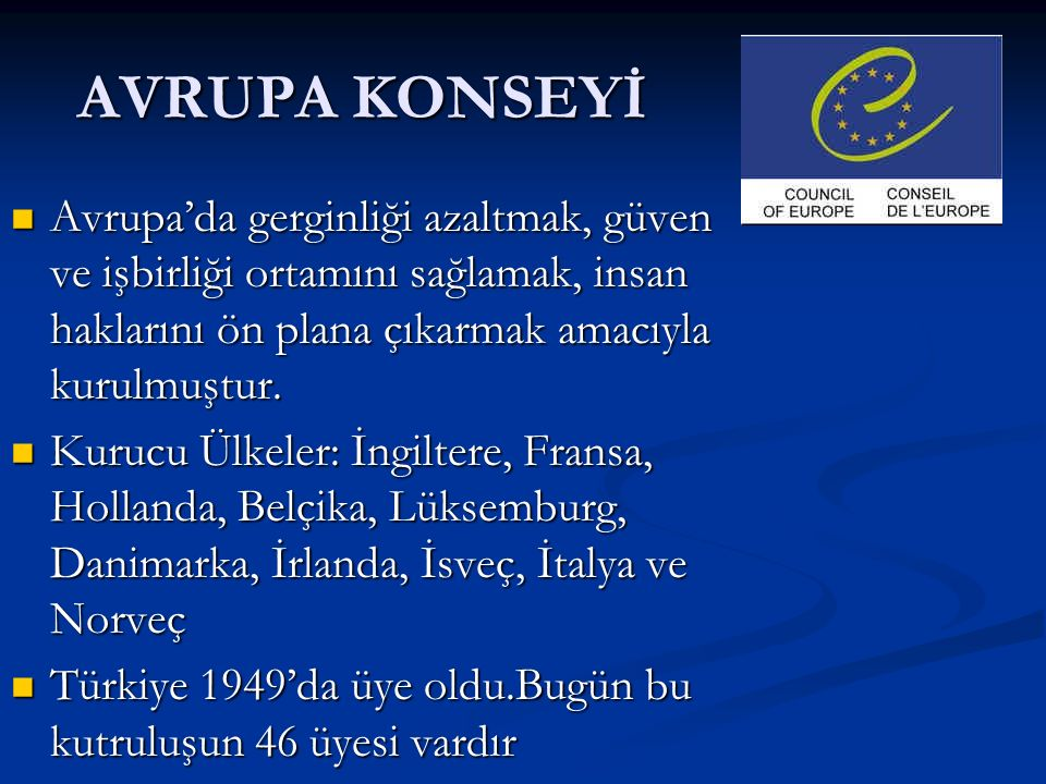 AVRUPA KONSEYİ Avrupa'da gerginliği azaltmak, güven ve işbirliği ortamını sağlamak, insan haklarını ön plana çıkarmak amacıyla kurulmuştur.