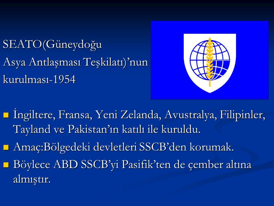 SEATO(Güneydoğu Asya Antlaşması Teşkilatı)'nun. kurulması-1954.