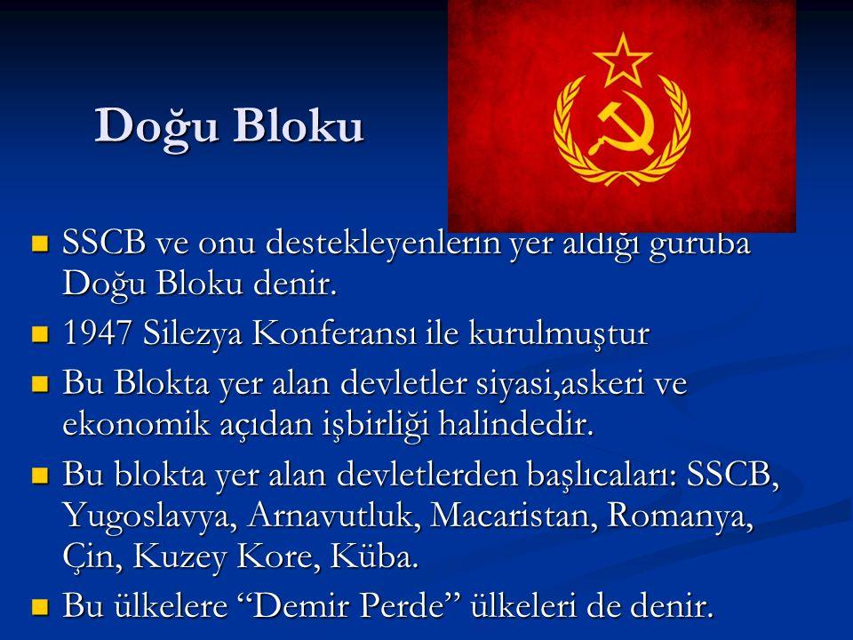 Doğu Bloku SSCB ve onu destekleyenlerin yer aldığı guruba Doğu Bloku denir. 1947 Silezya Konferansı ile kurulmuştur.