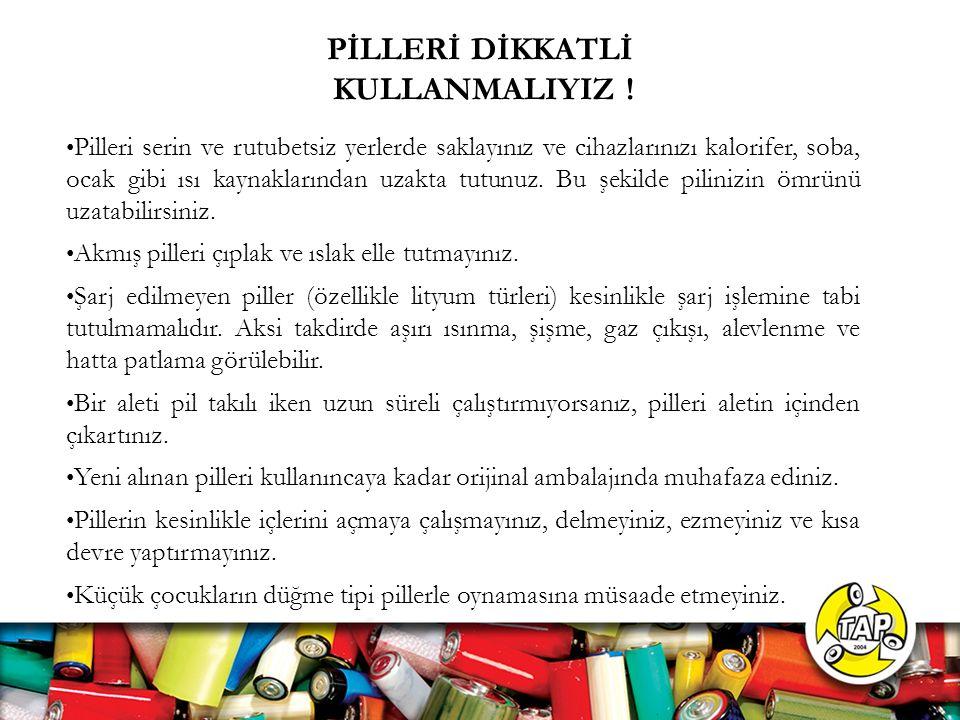 PİLLERİ DİKKATLİ KULLANMALIYIZ !